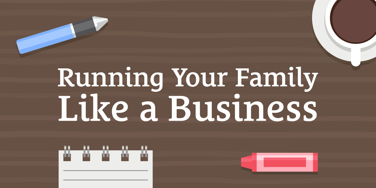042: Running Your Family Like a Business and Getting on Top of Life