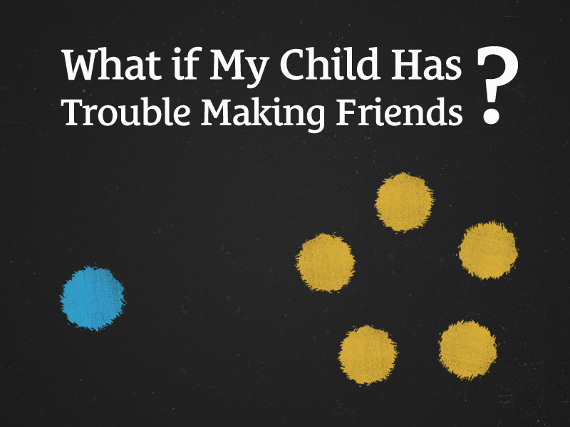 026: What If My Child Has Trouble Making Friends?