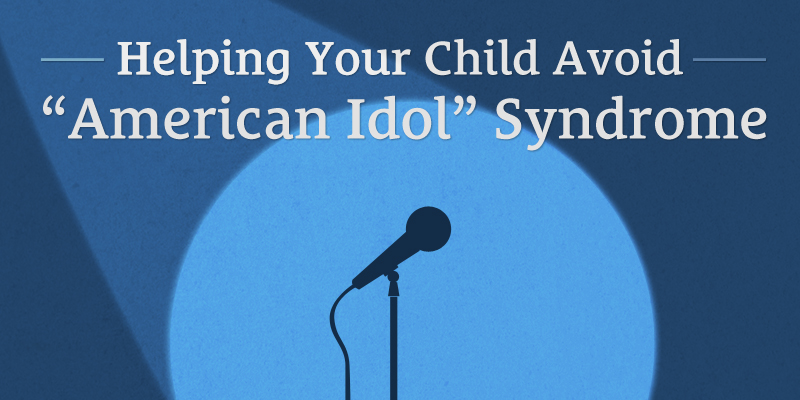 "027: Helping Your Child Avoid ""American Idol"" Syndrome"